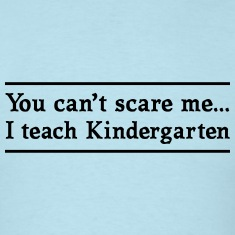 Can't Scare Me. I teach Kindergarten T-Shirts