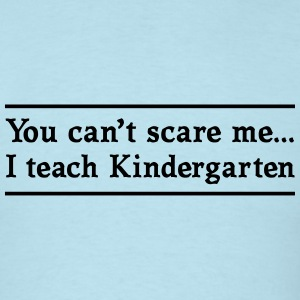 Can't Scare Me. I teach Kindergarten T-Shirts - Men's T-Shirt