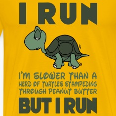 I Run. I'm slower than a turtle but I Run T-Shirts