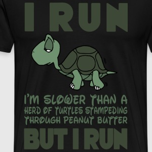 I Run. I'm slower than a turtle but I Run T-Shirts - Men's Premium T-Shirt