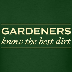 Gardeners know the best dirt T-Shirts - Men's T-Shirt