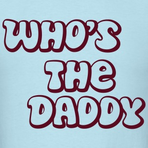 who's the daddy T-Shirts - Men's T-Shirt