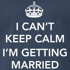 I Can't keep calm I'm getting married T-Shirts