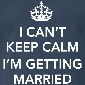I Can't keep calm I'm getting married T-Shirts - Men's Premium T-Shirt