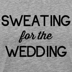 Sweating for the Wedding T-Shirts