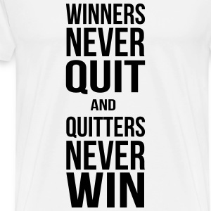 winners never quit and quitters never win T-Shirts - Men's Premium T-Shirt