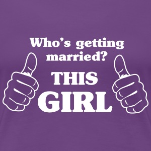 Who's Getting Married. This Girl Women's T-Shirts - Women's Premium T-Shirt