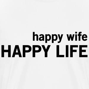 Happy Wife. Happy Life T-Shirts - Men's Premium T-Shirt
