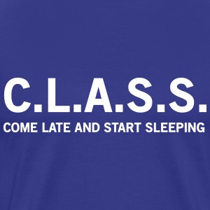 Class. Come late and start sleeping T-Shirts - Men's Premium T-Shirt