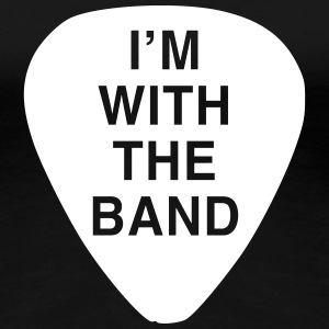 Guitar Pick. I'm with the Band Women's T-Shirts - Women's Premium T-Shirt