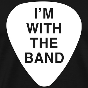 Guitar Pick. I'm with the Band T-Shirts - Men's Premium T-Shirt