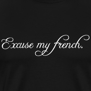 excuse my french T-Shirts - Men's Premium T-Shirt
