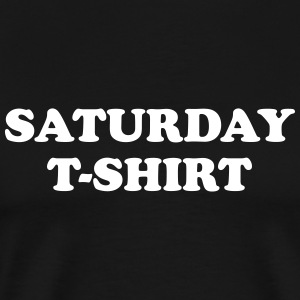 saturday t-shirt T-Shirts - Men's Premium T-Shirt