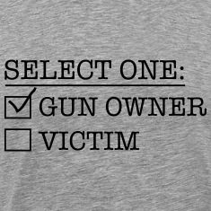 Select One: Gun owner or Victim T-Shirts