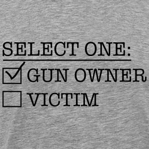 Select One: Gun owner or Victim T-Shirts - Men's Premium T-Shirt