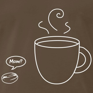 Coffee Bean Says to Coffee in a Cup Mom? T-Shirts - Men's Premium T-Shirt