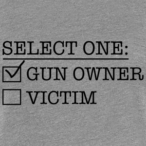 Select One: Gun owner or Victim Women's T-Shirts - Women's Premium T-Shirt