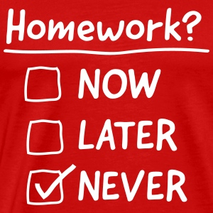 Homework? Never T-Shirts - Men's Premium T-Shirt