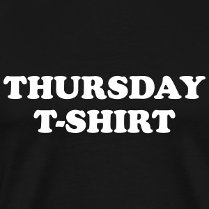 thursday t-shirt T-Shirts - Men's Premium T-Shirt