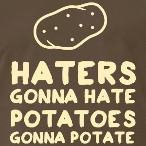Haters Gonna Hate. Potatoes Gonna Potate T-Shirts - Men's Premium T-Shirt
