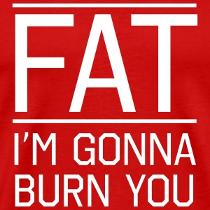 Fat. I'm gonna burn you T-Shirts - Men's Premium T-Shirt