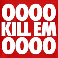 Design ~ OOOO Kill Em OOOO T-Shirts