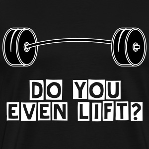 Do you even lift? - Men's Premium T-Shirt
