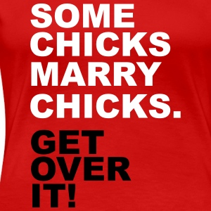 Some Chicks Marry Chicks. Get Over It! Women's T-Shirts - Women's Premium T-Shirt