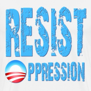 Resist Oppression Anti Obama T-Shirts - Men's Premium T-Shirt