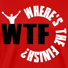 WTF? Where's the finish? T-Shirts