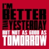 I'm better than yesterday, not as good as tomorow T-Shirts - Men's Premium T-Shirt