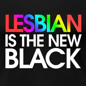Lesbian is the new Black - Women's Premium T-Shirt