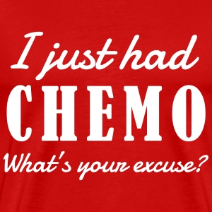 I just had chemo. What's your excuse T-Shirts - Men's Premium T-Shirt
