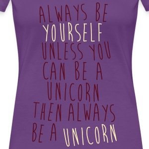 Always Be The Unicorn! - Women's Premium T-Shirt