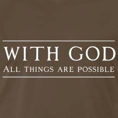 With God All Things Are Possible T-Shirts