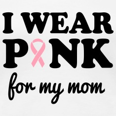 I Wear Pink for My Mom Women's T-Shirts