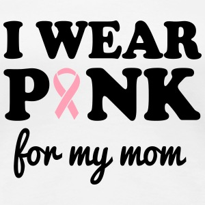 I Wear Pink for My Mom Women's T-Shirts - Women's Premium T-Shirt