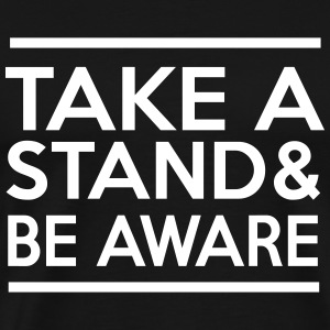 Take a Stand and Be Aware T-Shirts - Men's Premium T-Shirt