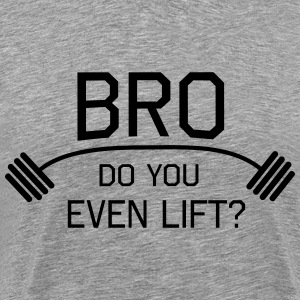 Bro. Do you Even Lift T-Shirts - Men's Premium T-Shirt