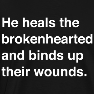 He heals the brokenhearted and binds up wounds T-Shirts - Men's Premium T-Shirt