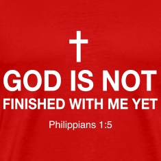 God is Not Finished with me Yet T-Shirts