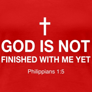 God is Not Finished with me Yet Women's T-Shirts - Women's Premium T-Shirt