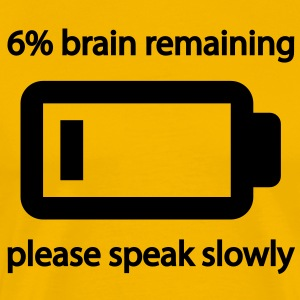 6 % brain remaining, please speak slowly T-Shirts - Men's Premium T-Shirt