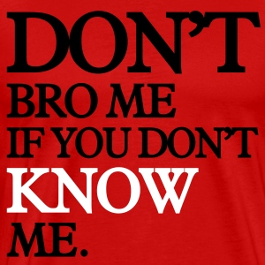 Don't bro me if you don't know me T-Shirts - Men's Premium T-Shirt
