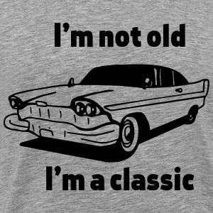 I'm not old I'm a classic T-Shirts - Men's Premium T-Shirt