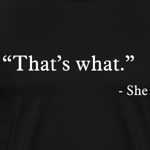 That's what - She said T-Shirts - Men's Premium T-Shirt
