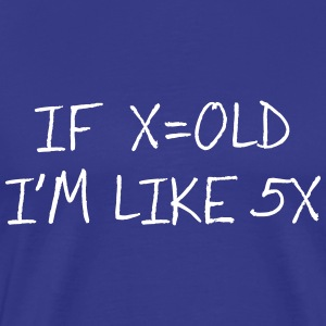 If X=Old I'm like 5X T-Shirts - Men's Premium T-Shirt