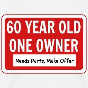 60 Year Old. One Owner. Needs Parts T-Shirts - Men's Premium T-Shirt