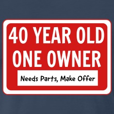 40 Year Old. One Owner. Needs Parts T-Shirts