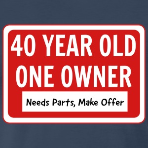 40 Year Old. One Owner. Needs Parts T-Shirts - Men's Premium T-Shirt